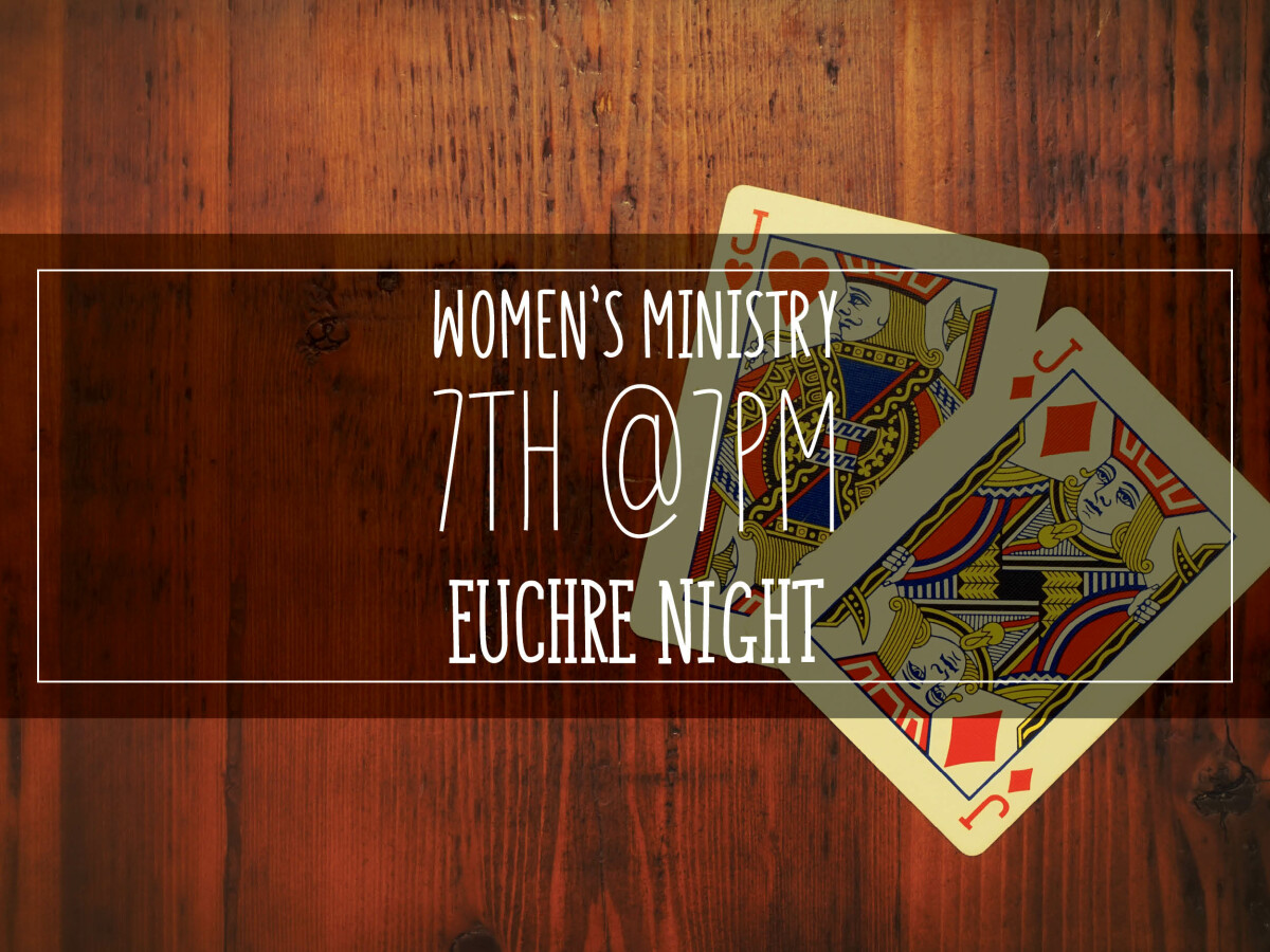 Women's Ministry 7th at 7pm Euchre Night