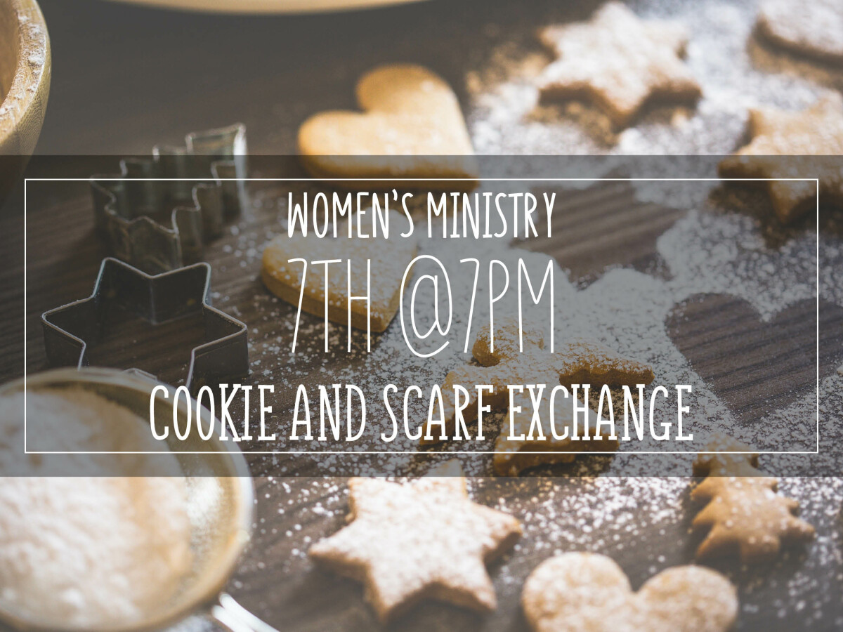 Women's 7th at 7pm Cookie and Scarf Exchange